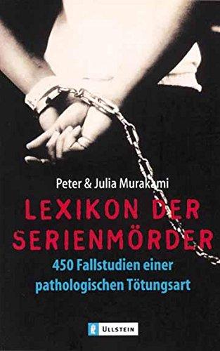 Lexikon der Serienmörder. 450 Fallstudien einer pathologischen Tötungsart.