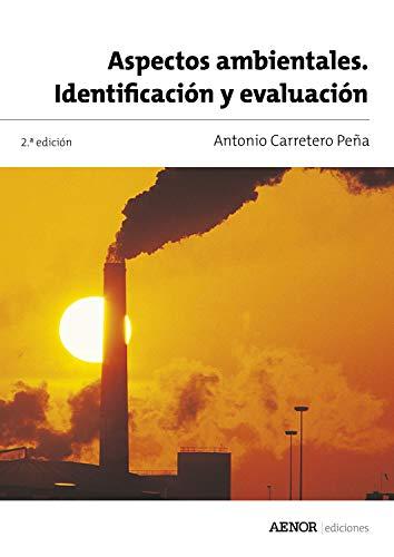 Aspectos ambientales. Identificación y evaluación por Antonio Carretero Peña
