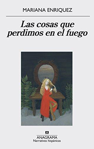 Las cosas que perdimos en el fuego (Narrativas hispánicas nº 559) de [Enríquez, Mariana]