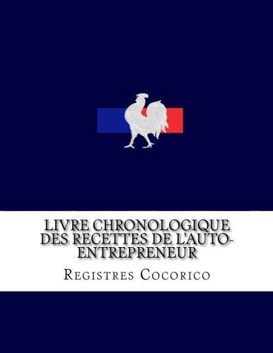 Livre chronologique des recettes de l'auto-entrepreneur: Conforme aux obligations comptables des auto-entrepreneurs par Registres Cocorico