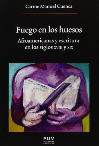 Fuego en los huesos: Afroamericanas y escritura en los siglos XVIII y XIX (Oberta) por Carme Manuel Cuenca