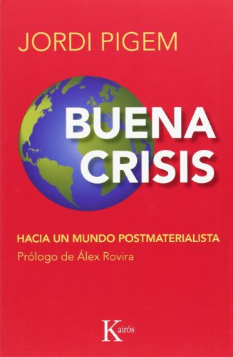 Buena crisis: Hacia un mundo postmaterialista (Ensayo) por Jordi Pigem i Pérez