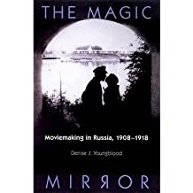 [(The Magic Mirror: Moviemaking in Russia, 1908-18)] [Author: Denise J. Youngblood] published on (May, 1999)