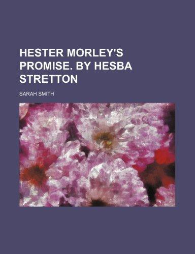 Hester Morley's promise. By Hesba Stretton