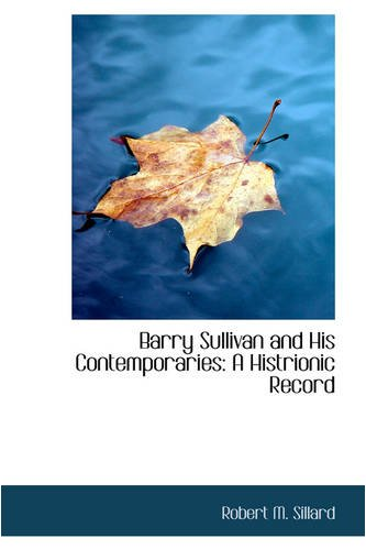 Barry Sullivan and His Contemporaries: A Histrionic Record