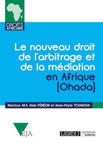 Le nouveau droit de l'arbitrage et de la médiation Ohada par Alain Fénéon;Narcisse Aka;Jean-Marie Tchakoua