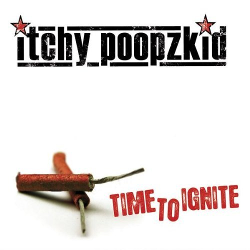 Time to Ignite by Itchy Poopzkid