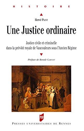 Une justice ordinaire: Justice civile et criminelle dans la prévôté royale de Vaucouleurs sous l'Ancien Régime