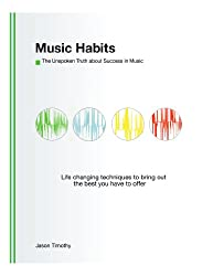 Music Habits: The unspoken Truth about Success in Music (English Edition)