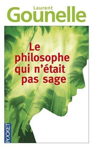Le philosophe qui n'était pas sage / Laurent Gounelle.- [Paris] : Plon : Éd. Kero , DL 2014, cop. 2012 (Impr. en Espagne : Liberduplex)