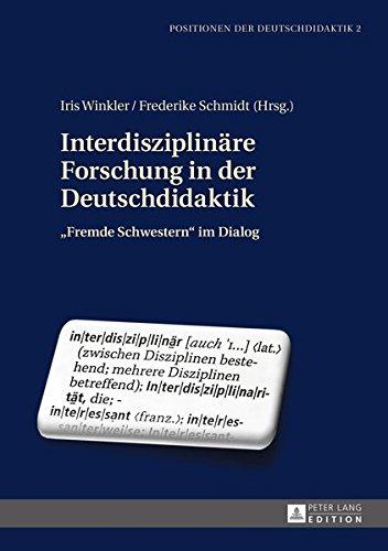 Interdisziplinäre Forschung in der Deutschdidaktik: «Fremde Schwestern» im Dialog (Positionen der Deutschdidaktik, Band 2)