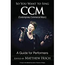 So You Want to Sing CCM (Contemporary Commercial Music): A Guide for Performers
