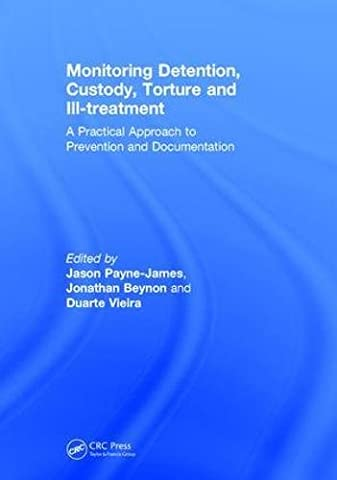 Monitoring Detention, Custody, Torture and Ill-treatment: A Practical Approach to