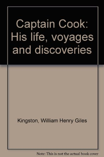Captain Cook: His life, voyages and discoveries