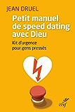 Petit manuel de speed dating avec Dieu : Kit d'urgence pour gens pressés