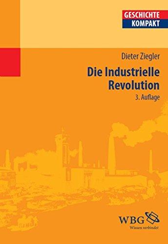 Die Industrielle Revolution (Geschichte Kompakt)