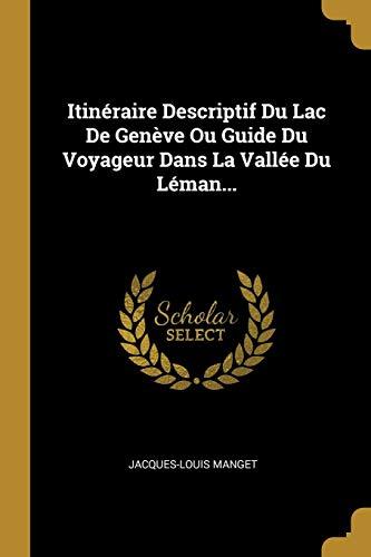Itinéraire Descriptif Du Lac de Genève Ou Guide Du Voyageur Dans La Vallée Du Léman... (Geneve Jacques Lemans)