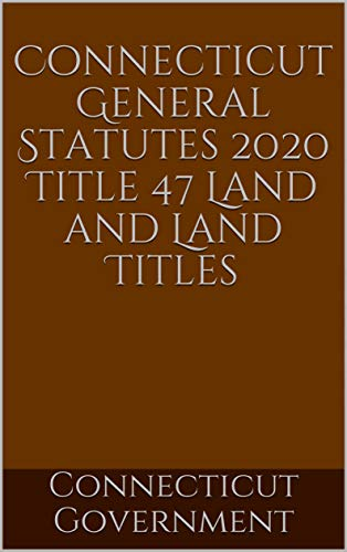 Connecticut General Statutes 2020 Title 47 Land and Land Titles (English Edition)
