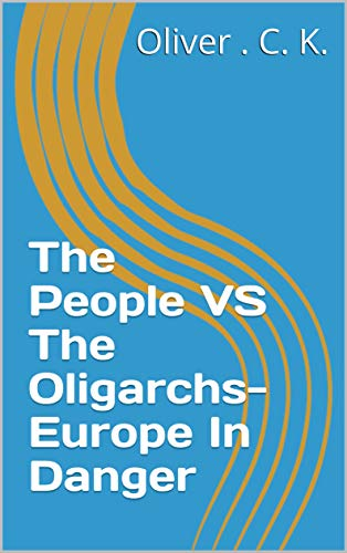 The People VS The Oligarchs-Europe In Danger (English Edition)