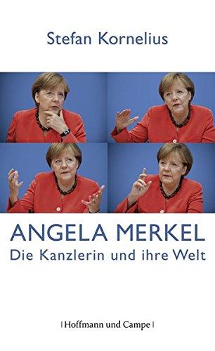 Angela Merkel: Die Kanzlerin und ihre Welt (Zeitgeschichte)