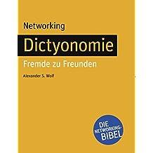 Networking - Dictyonomie: Fremde zu Freunden: Die Networking-Bibel