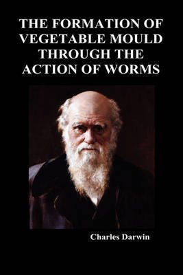 [The Formation of Vegetable Mould Through the Action of Worms] (By: Charles Darwin) [published: November, 2009]