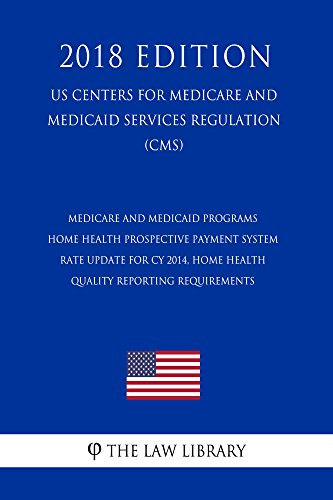 Medicare and Medicaid Programs - Home Health Prospective Payment System Rate Update for CY 2014, Home Health Quality Reporting Requirements (US Centers ... Services Regulation) ( (English Edition)