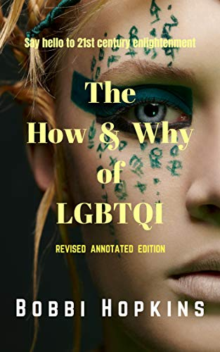 The How & Why of LGBTQI (Revised Annotated Edition): Say hello to 21st century enlightenment (English Edition)