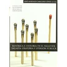 Retórica e historia en el siglo XIX: Sagasta, oratoria y opinión pública (Colección Quintiliano de retórica y comunicación)