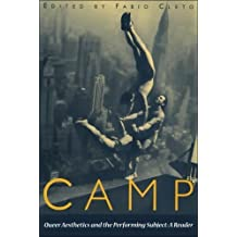 Camp: Queer Aesthetics and the Performing Subject - A Reader
