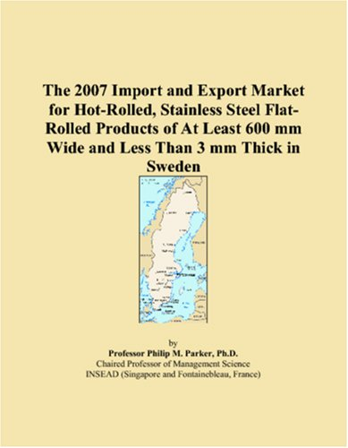 The 2007 Import and Export Market for Hot-Rolled, Stainless Steel Flat-Rolled Products of At Least 600 mm Wide and Less Than 3 mm Thick in Sweden