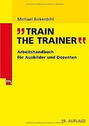 Train the Trainer: Arbeitshandbuch für Trainer und Dozenten