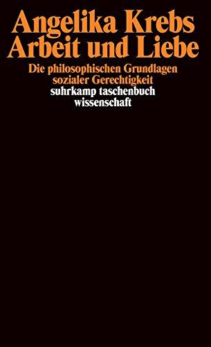 Arbeit und Liebe: Die philosophischen Grundlagen sozialer Gerechtigkeit (suhrkamp taschenbuch wissenschaft)