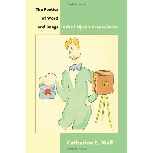 The Poetics of Word and Image in the Hispanic Avant-Garde (Juan de La Cuesta-Hispanic Monographs) by Catharine E. Wall (2010-10-28)