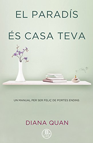 El paradís és casa teva: Un manual per ser feliç de portes endins (Rosa dels Vents) por Diana Quan