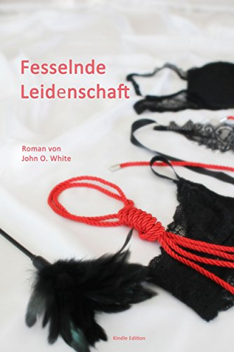 Fesselnde Leidenschaft eBook: John O. White: Amazon.de: Kindle-Shop