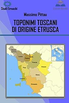 TOPONIMI TOSCANI DI ORIGINE ETRUSCA (STUDI ETRUSCHI Vol. 7) di [Pittau, Massimo]