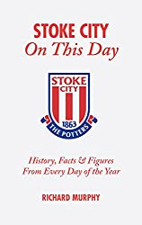 Stoke City On This Day: History, Facts & Figures from Every Day of the Year: History, Facts and Figures from Every Day of the Year