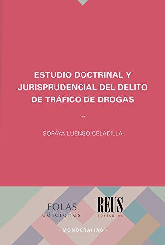 ESTUDIO DOCTRINAL Y JURISPRUDENCIAL DEL DELITO DE TRÁFICO DE DROGAS (MONOGRAFÍAS)