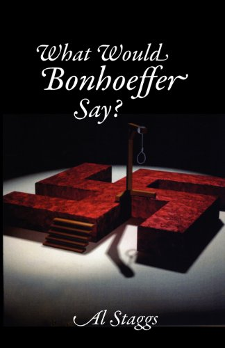 What Would Bonhoeffer Say? por Al Staggs