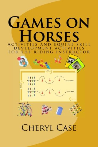 Games on Horses: Equine skill development activities for the riding instructor por Cheryl Case