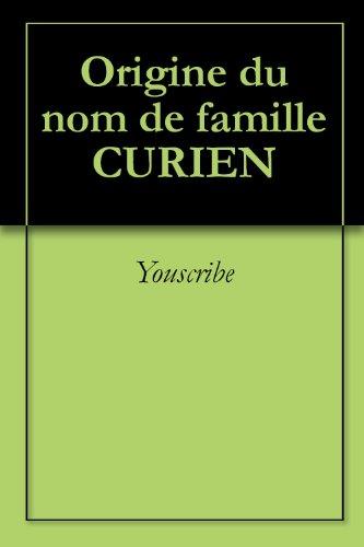 Livre gratuits en ligne Origine du nom de famille CURIEN (Oeuvres courtes) pdf
