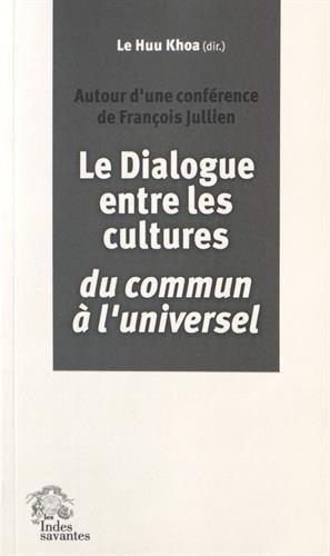 Le dialogue entre les cultures, du commun à l'universel : Autour d'une conférence de François Jullien