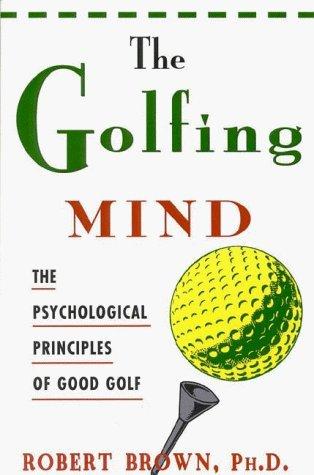 The Golfing Mind: Psychological Principles of Good Golf by Robert Brown (1997-12-22) par Robert Brown
