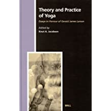 Theory and Practice of Yoga: Essays in Honour of Gerald James Larson (Numen Book Series)