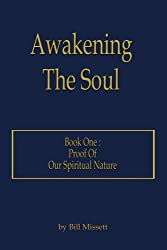 Awakening The Soul: Book One: Proof Of Our Spiritual Nature