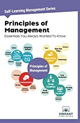 Principles of Management Essentials You Always Wanted To Know: Volume 5 (Self-Learning Management)