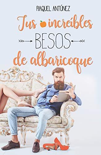 Tus increíbles besos de albaricoque por Raquel Antúnez