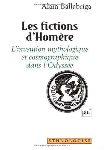 Les fictions d'Homère : L'invention mythologique et cosmographique dans l'Odyssée