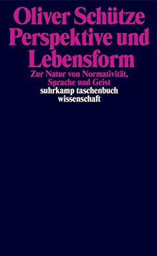 Perspektive und Lebensform: Zur Natur von Normativität, Sprache und Geist (suhrkamp taschenbuch wissenschaft)